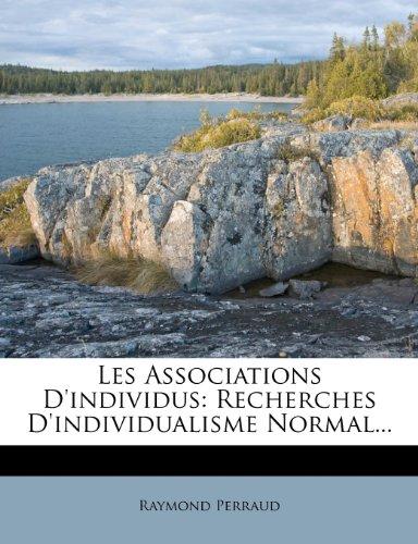 Les Associations D'individus: Recherches D'individualisme Normal...