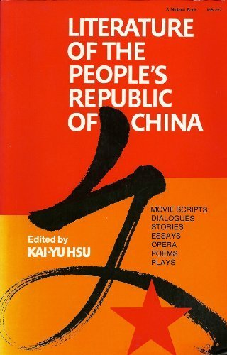 Literature Of The People'S Republic Of China: Movie Scripts, Dialogues, Stories, Essays, Opera, Poems, Plays (Chinese Literature In Translation)