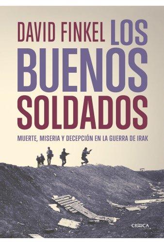 Los buenos soldados: Muerte, miseria y decepcion en la guerra de Irak (Memoria (critica))