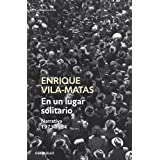 En un lugar solitario / In a Lonesome Place: Narrativa 1973-1984 / Narrative 1973-1984 (Spanish Edition)