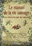 Le Manuel de la vie sauvage ou Revivr...
