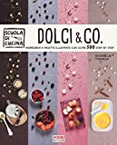 Dolci & co. Ingredienti e ricette illustrate con oltre 500 step by step