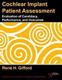 Cochlear Implant Patient Assessment: Evaluation of Candidacy, Performance, and Outcomes (Core Clinical Concepts in Audiology)