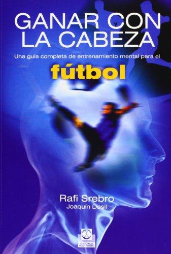 GANAR CON LA CABEZA. Una guía completa de entrenamiento mental para el fútbol (Deportes)