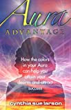img - for Aura Advantage: How the Colors in Your Aura Can Help You Attain Your Desires and Attract Success book / textbook / text book
