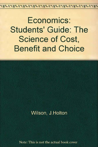 Economics: Students' Guide: The Science of Cost, Benefit and Choice