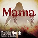 Mama (       UNABRIDGED) by Robin Morris Narrated by Don Kline