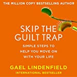 Skip the Guilt Trap: Simple Steps to Help You Move on with Your Life | Gael Lindenfield