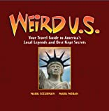 Weird U.S.: Your Travel Guide to Americas Local Legends and Best Kept Secrets