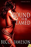 Bound to be Tamed (Emergence)
