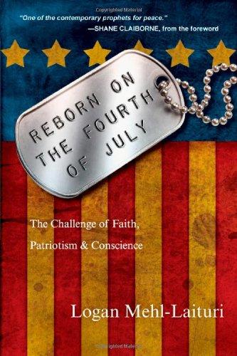 Reborn on the Fourth of July: The Challenge of Faith, Patriotism & Conscience, Logan Mehl-Laituri