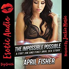 The Impossible Possible: A Foot Job and First Anal Sex Story Audiobook by April Fisher Narrated by Jackie Marie