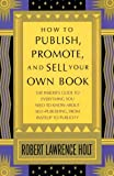 How to Publish, Promote, and Sell Your Own Book: The insider's guide to everything you need to know about self-publishing from pasteup to publicity (0312396198) by Robert Lawrence Holt