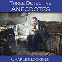 Three Detective Anecdotes: The Pair of Gloves, The Artful Touch and The Sofa (       UNABRIDGED) by Charles Dickens Narrated by Cathy Dobson