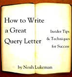 img - for How to Write a Great Query Letter: Insider Tips and Techniques for Success book / textbook / text book