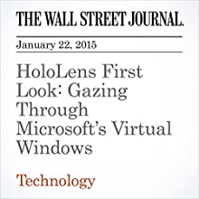 HoloLens First Look: Gazing Through Microsoft's Virtual Windows (       UNABRIDGED) by The Wall Street Journal, Joanna Stern Narrated by The Wall Street Journal