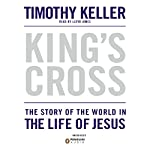 King's Cross: The Story of the World in the Life of Jesus | Timothy Keller