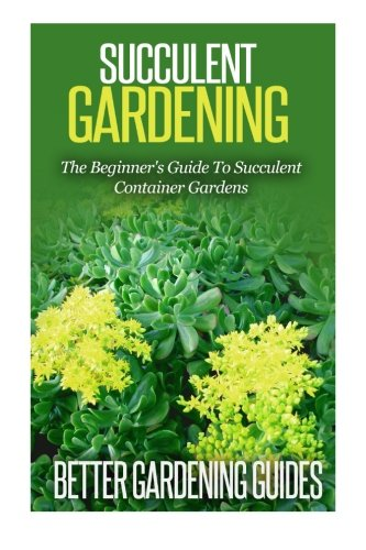 Succulent Gardening: The Beginner's Guide To Succulent Container Gardens (Cacti And Succulents) PDF