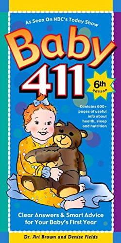 Baby 411: Clear Answers & Smart Advice For Your Baby's First Year, 6th edition, Fields, Denise; Brown, Ari