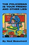 img - for By Ned Beaumont The Policeman Is Your Friend And Other Lies [Paperback] book / textbook / text book