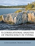 img - for A correlational analysis of proficiency in typing book / textbook / text book