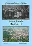 echange, troc Daniel Delattre - Le canton de Breteuil, promenade dans le temps