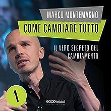 Come cambiare tutto: Il vero segreto del cambiamento Audiobook by Marco Montemagno Narrated by Marco Montemagno