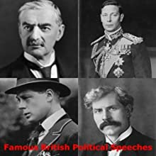 Famous British Political Speeches Speech by James Ramsay MacDonald, Stanley Baldwin, Neville Chamberlain Narrated by James Ramsay MacDonald, Stanley Baldwin, Neville Chamberlain