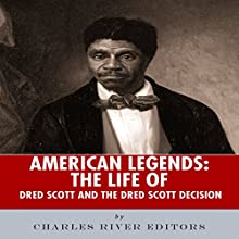 American Legends: The Life of Dred Scott and the Dred Scott Decision (       UNABRIDGED) by Charles River Editors Narrated by Mark Stahr