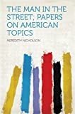 The Man in the Street; Papers on American Topics