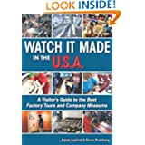Watch It Made in the U.S.A.: A Visitor's Guide to the Best Factory Tours and Company Museums