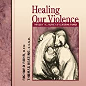 Healing Our Violence Through the Journey of Centering Prayer | [Richard Rohr, Thomas Keating]