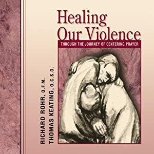Healing Our Violence Through the Journey of Centering Prayer