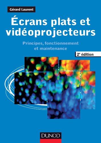 Ecrans plats et vidéoprojecteurs - 2e éd : Principes, fonctionnement et maintenance (Audio-Photo-Vidéo)
