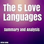The 5 Love Languages: The Secret to Love that Lasts by Gary Chapman | Summary & Analysis | Brian Camp