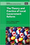 The Theory and Practice of Local Government Reform (Studies in Fiscal Federalilsm and State-Local Finance)