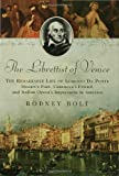 The Librettist of Venice: The Remarkable Life of Lorenzo Da Ponte, Mozart's Poet, Casanova's Friend, and Italian Opera's Impresario in America (1596911182) by Rodney Bolt