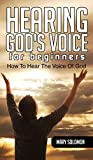 HEARING GODS VOICE: How To Hear The Voice Of God (How To Hear God, Christian Counseling, Spiritual Healing)