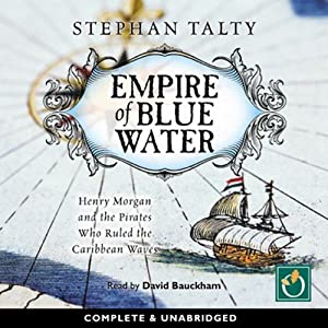 Empire of Blue Water: Henry Morgan and the Pirates Who Ruled the Carribean Waves | [Stephan Talty]