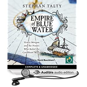 Empire of Blue Water: Henry Morgan and the Pirates Who Ruled the Carribean Waves (Unabridged)