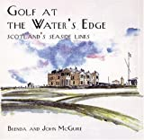 Brenda McGuire Golf at the Water's Edge: Scotland's Seaside Links