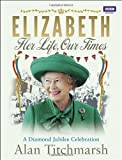 Alan Titchmarsh Elizabeth: Her Life, Our Times: A Diamond Jubilee Celebration