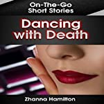 Dancing with Death: On-the-Go Short Stories | Zhanna Hamilton