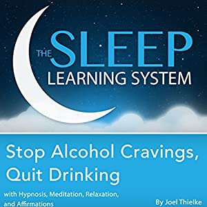 Stop Alcohol Cravings, Quit Drinking with Hypnosis, Meditation, Relaxation, and Affirmations Audiobook