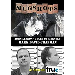 Mugshots: Mark D. Chapman - John Lennon: Death of a Beatle  (Amazon.com exclusive)