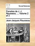 Pensees de J. J. Rousseau, ... Volume 2 of 2