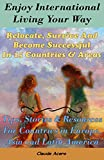 Enjoy International Living Your Way Relocate, Survive and Become Successful in 15 Countries & Areas: Tips, Stories & Expat Resources For Countries in Europe, Asia and Latin America