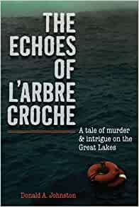 The Echoes of L'Arbre Croche: A Tale of Murder and Intrigue on the