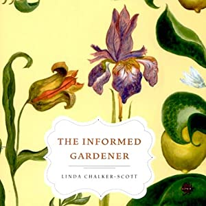 The Informed Gardener | [Linda Chalker-Scott]