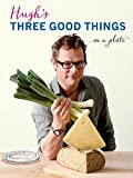 Hugh's Three Good Things Hugh Fearnley-Whittingstall